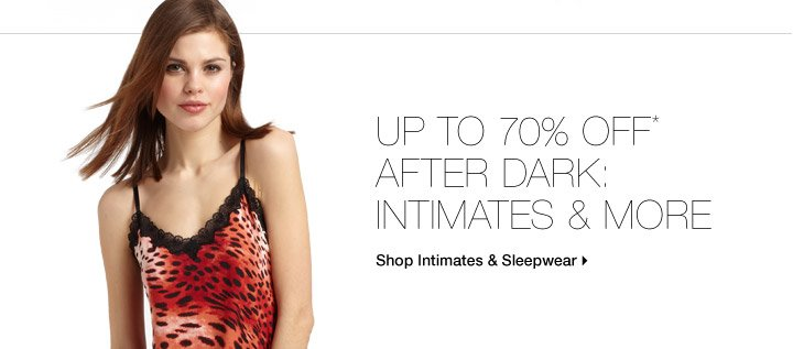 Up To 70% Off* Spice Up The Night: Intimates & More
