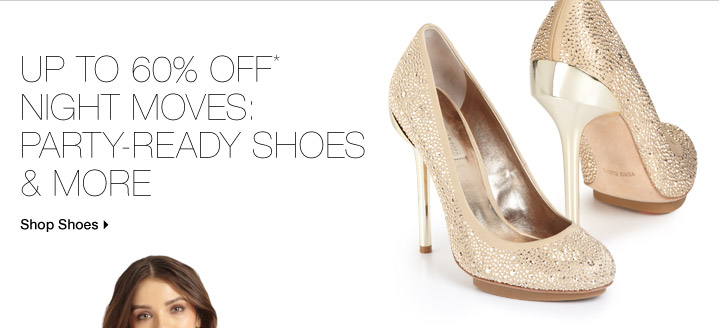 Up To 60% Off* Night Moves: Party-Ready Shoes & More