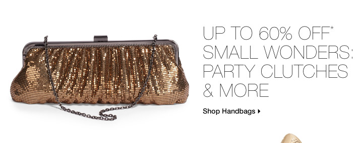Up To 60% Off* Small Wonders: Party Clutches & More