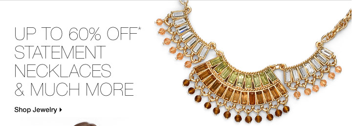 Up To 60% Off* Statement Necklaces & Much More