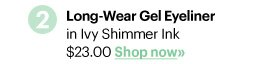 2. LONG–WEAR GEL EYELINER in Ivy Shimmer Ink, $23.00 Shop Now»