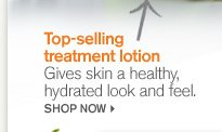 Top selling treatment lotion Gives skin a healthy hydrated look and feel SHOP NOW