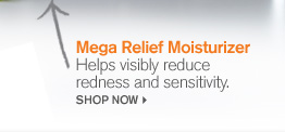 Mega Relief Moisturizer Helps visibly reduce redness and sensitivity SHOP NOW