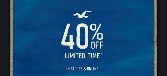 40% OFF LIMITED TIME* IN STORES & ONLINE