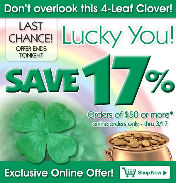Last Chance! - Exclusive Online Offer - Don't overlook this 4-Leaf Clover - Save 17% on orders of $50 or more! - online orders only - Offer ends tonight Sunday, March 17 - Shop Now >