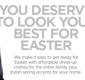 YOU DESERVE TO LOOK YOUR BEST FOR EASTER