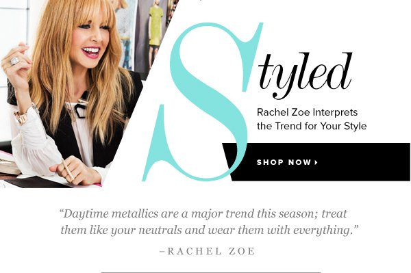 Daytime Metallics  -  2 Shoes Styled for You by Rachel Zoe. Shop Now >