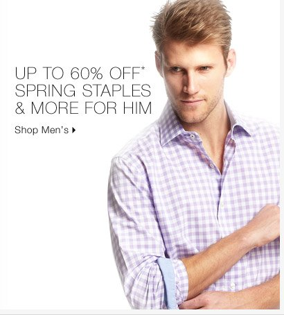 Up To 60% Off* Spring Staples & More For Him