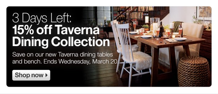 3 Days Left: 15% off Taverna Dining  Collection
