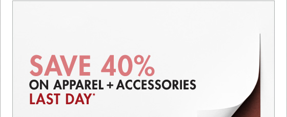 SAVE 40% ON APPAREL + ACCESSOROES LAST DAY* (*Promotion ends 3.18.13 at 11:59 PM PT. Excludes underwear, fragrance, home, sale, shoes, and select handbags. Not valid on previous purchases.)