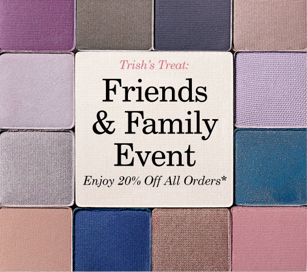 Trish's Treat: Friends & Family Event 20$ Off