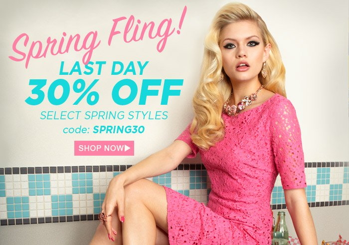 LAST DAY - Spring Fling! 30% Off Select Spring Styles with code SPRING30