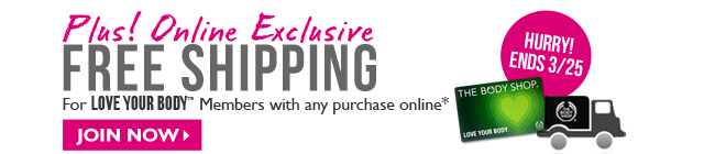 Plus! Online Exclusive -- FREE SHIPPING  --  For Love Your Body™ Members with any purchase online*   --  Join now