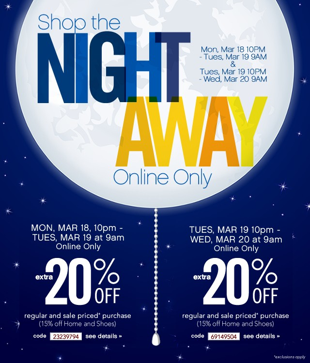 Shop the Night Away. MON, MAR 18, 10pm - TUES, MAR 19 at 9am & TUES, MAR 19 starting at 10pm through WED, MAR 20 at 9am. ONLINE ONLY. see details.
