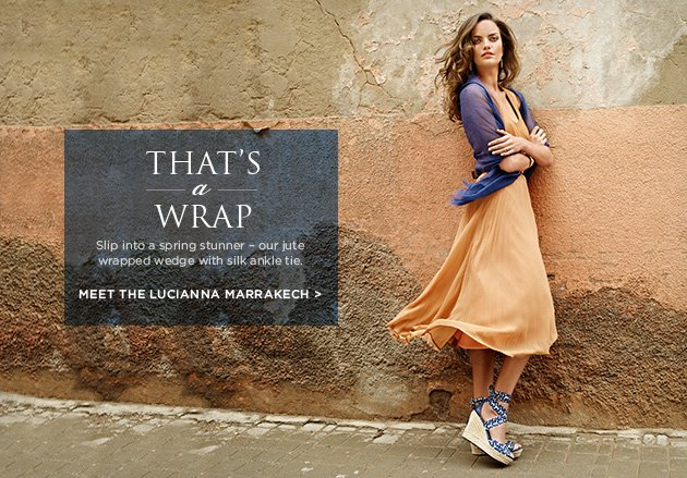 That's a wrap - Slip into a spring stunner – our jute wrapped wedge with silk ankle tie. Meet the Lucianna Marrakech >