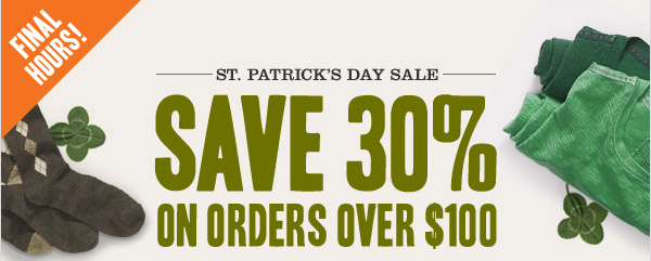FINAL HOURS! ST. PATRICK'S DAY SALE. Save 30% on orders over $100