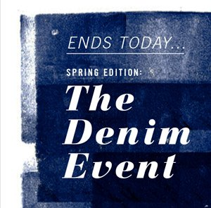Ends Today...Spring Edition: The Denim Event