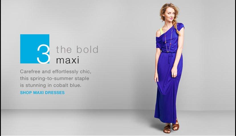 the bold maxi   SHOP MAXI DRESSES