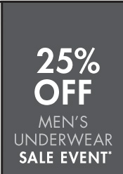 25% oFF MEN'S UNDERWEAR SALE EVENT* (*PROMOTION ENDS 03.31.13 AT 11:59 PM/PT EXCLUDES SALE. NOT VALID ON PREVIOUS PURCHASES.)