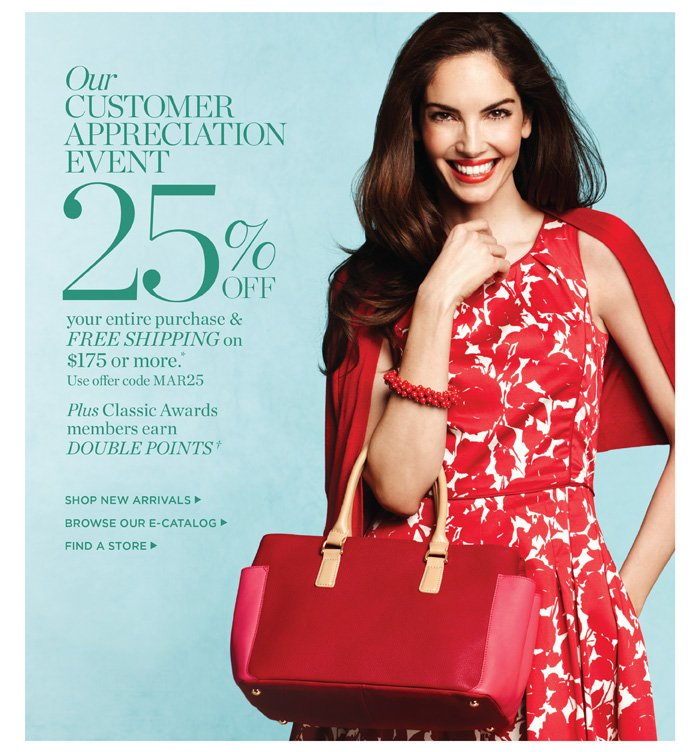 Our Customer Appreciation Event. 25% off your entire purchase and Free Shipping on $175 or more. Use offer code MAR25. Plus, Classic Awards members earn Double Points.