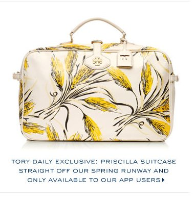 TORY DAILY EXCLUSIVE PRISCILLA SUITCASE STRAIGHT OFF OUR SPRING RUNWAY AND ONLY AVAILABLE TO OUR APP USERS