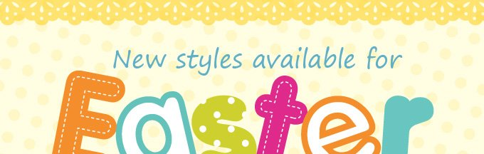 New styles available for Easter