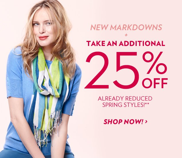 New Markdowns + Take an additional 25% off already-reduced spring styles!**