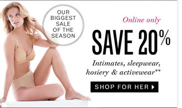 Save 20% on intimates, sleepwear, hosiery & activewear. Shop Now.