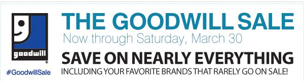 THE GOODWILL SALE Now through Saturday, March 30. #GoodwillSale