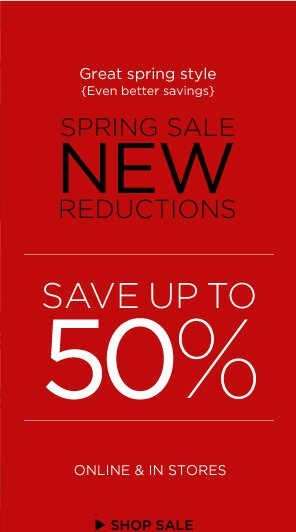 Great spring style {Even better savings} | SPRING SALE NEW REDUCTIONS | SAVE UP TO 50% | ONLINE & IN STORES | SHOP SALE