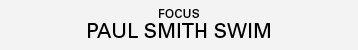 Focus | Paul Smith Swim