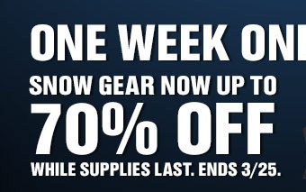 ONE WEEK ONLY | SNOW GEAR NOW UP TO 70% OFF WHILE SUPPLIES LAST. ENDS 3/25.