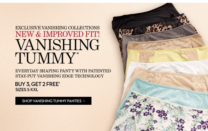 New & Improved Fit! VANISHING TUMMY Everyday Shaping Panty With Patented Stay–Put Vanishing Edge  Technology  Buy 3, Get 2 FREE† Sizes S–XXL  SHOP VANISHING EDGE PANTIES