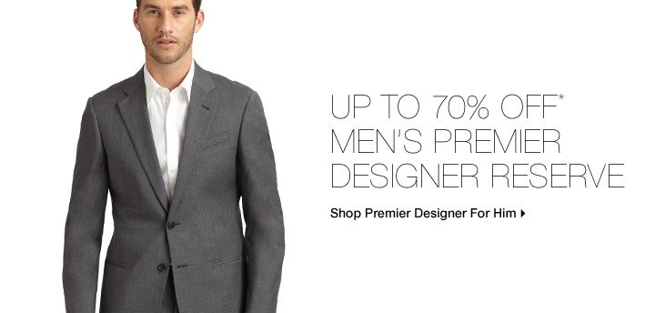 Up To 70% Off* Men's Premier Designer Reserve