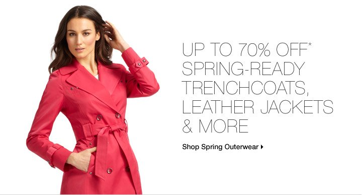 Up To 70% Off* Spring-Ready Trenchcoats, Leather Jackets & More
