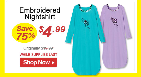 Embroidered Nightshirt - Save 75% - Now Only $4.99 Limited Time Offer