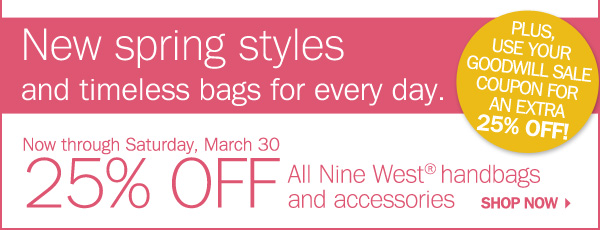 New spring styles and timeless bags for everyday. Now through Saturday, March 30 25% off All Nine West handbags and accessories. Use your Goodwill Sale coupon for an EXTRA 25% off! Shop now.