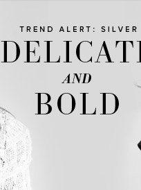 Trend Alert: Silver - Delicate and Bold