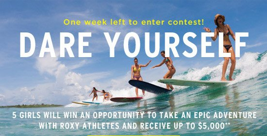 One week left to enter contest! 5 Girls will win an opportunity to take an epic adventure with Roxy athletes and receive up to $5,000**