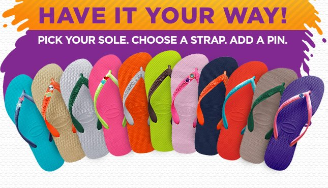 Have It Your Way! Pick your sole. Choose a strap. Add a pin.