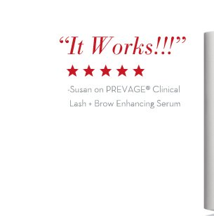 """It Works!!!"" -Susan on PREVAGE® Clinical Lash + Brow Enhancing Serum."