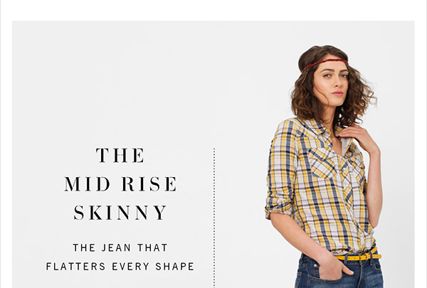 THE MID RISE SKINNY - The jean that flatters every shape