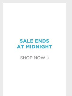 Sale ends at Midnight