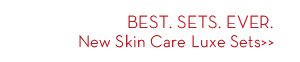 BEST. SETS. EVER. New Skin Care Luxe Sets.