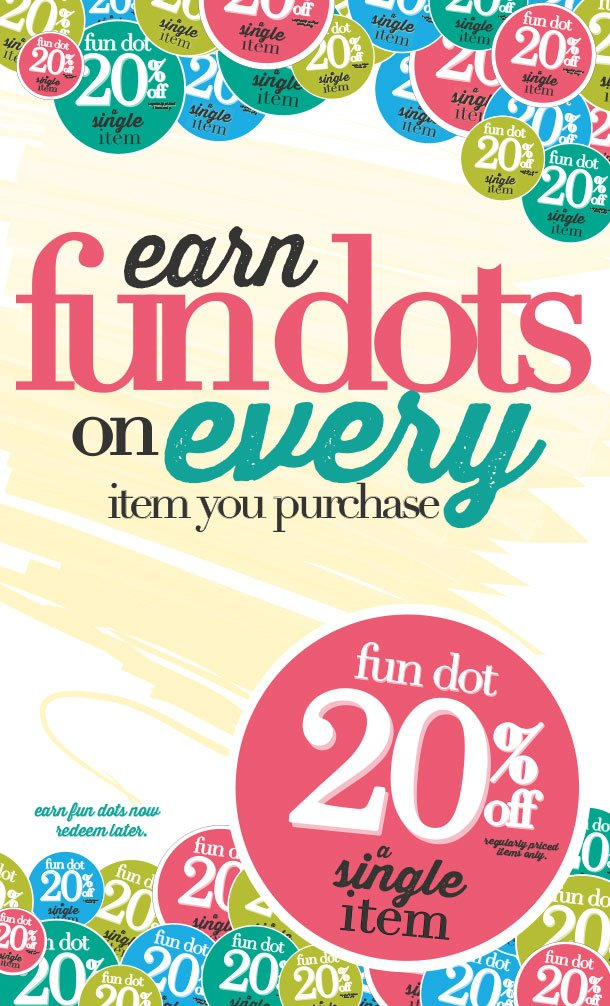 Earn FUN DOTS on Every Item You Purchase! Now through 4/10/13! SHOP NOW