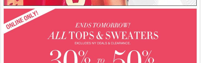 All Tops & Sweaters 30%-50% Off…ENDS TOMORROW!