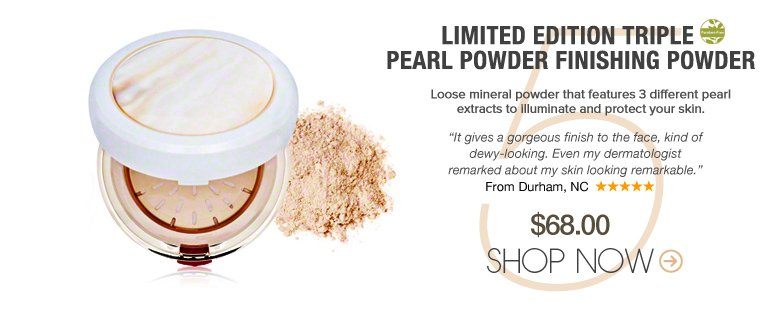 """Paraben-free Limited Edition Triple Pearl Powder Finishing Powder Loose mineral powder that features 3 different pearl extracts to illuminate and protect your skin. """"It gives a gorgeous finish to the face, kind of dewy-looking. Even my dermatologist remarked about my skin looking remarkable."""" –From Durham, NC $68 Shop Now>>"""