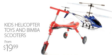 Kids Helicopter Toys & BIMBA Scooters