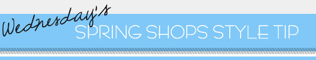 Spring Shops Style Tip