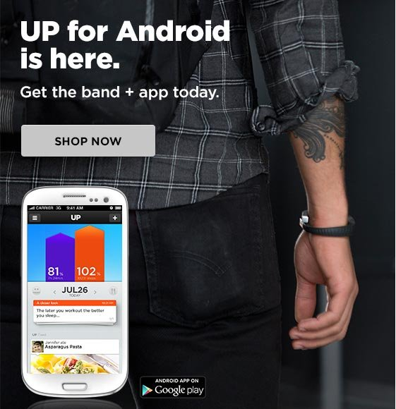 UP for Android is here. Get the band + app today. Shop now.